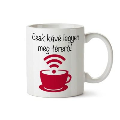 csak kávé legyen és térerő