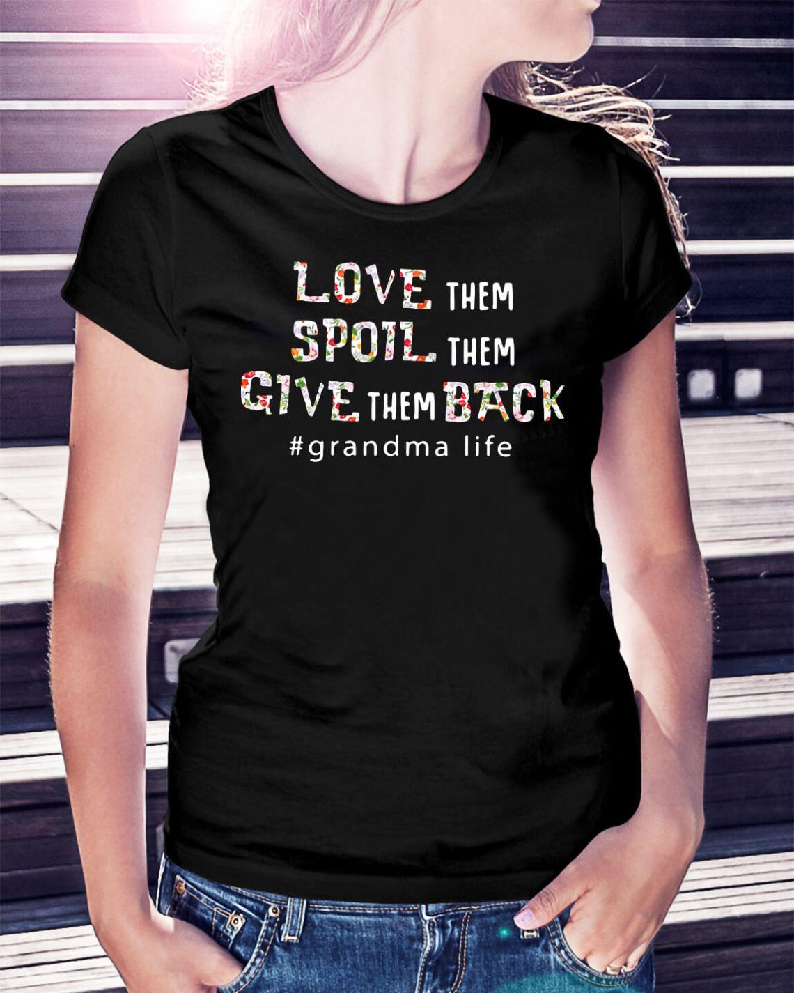 Download Love them spoil them give them back #grandma life shirt ...