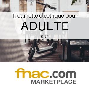 Trottinette électrique pour ADULTE à la FNAC