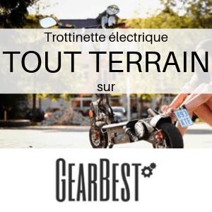 Trottinette électrique TOUT TERRAIN chez Gearbest