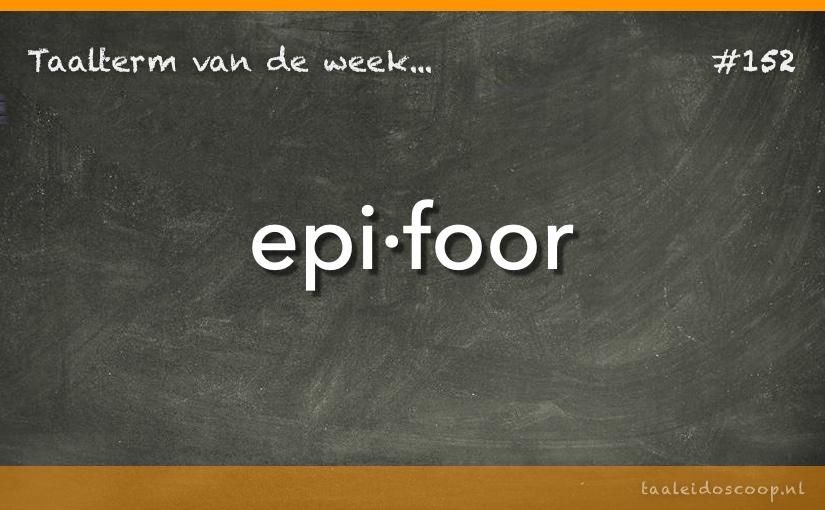 Taalterm van de week: Epifoor