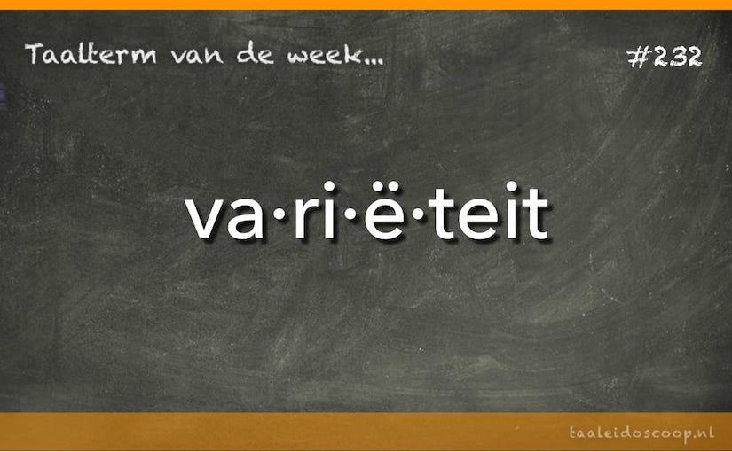 Taalterm van de week: Variëteit