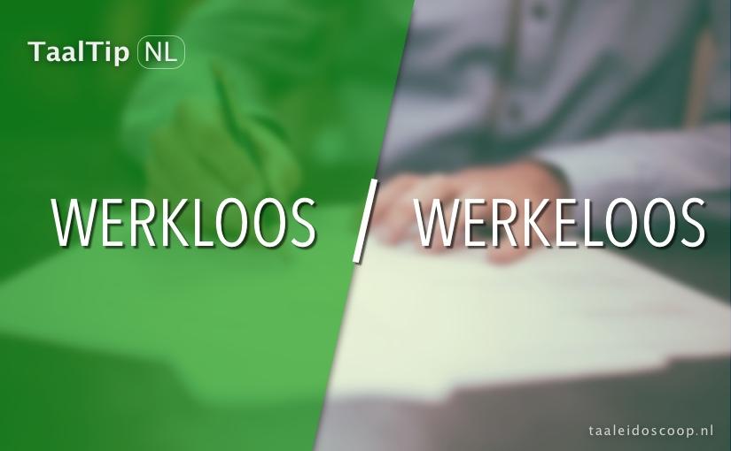 Werkloos vs. werkeloos