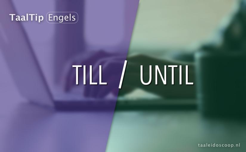 Till vs. until