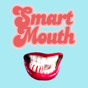 Smart Mouth | A TableCakes Production