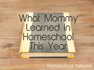 What Mommy Learned in Homeschool This Year