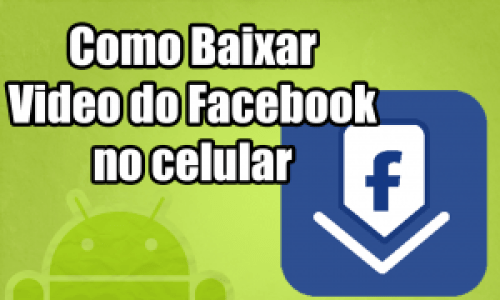 Como Baixar Vídeo do Facebook no celular