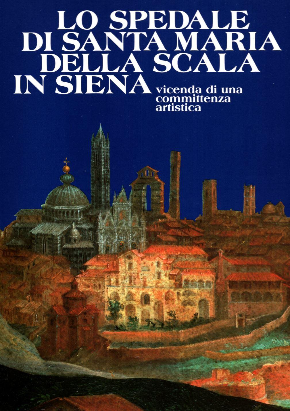 Lo Spedale Di Santa Maria Della Scala In Siena Vicenda Di Una Committenza Artistica  Daniela