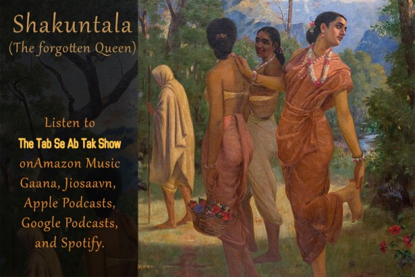 Shakuntala and Absentmindedness - The Forgotten Queen - Listen to The Tab Se Ab Tak Podcast on Amazon Music, Gaana - in Hindi by Shafali Anand