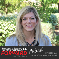 Moving Autism Forward Episode #6- Jana Roso, MSN, RN, CPNP