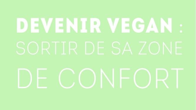 Devenir vegan-sortir de sa zone de confort