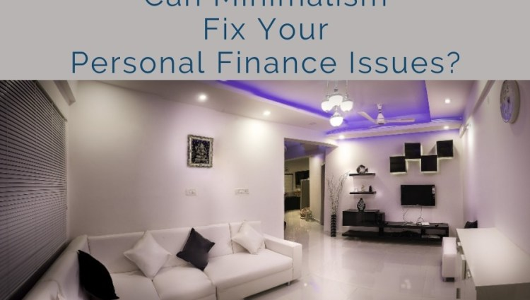 Can Minimalism Fix Your Personal Finance Issues