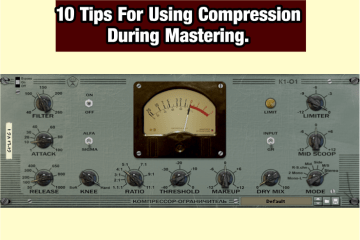 10 Tips For Using Compression During Mastering.