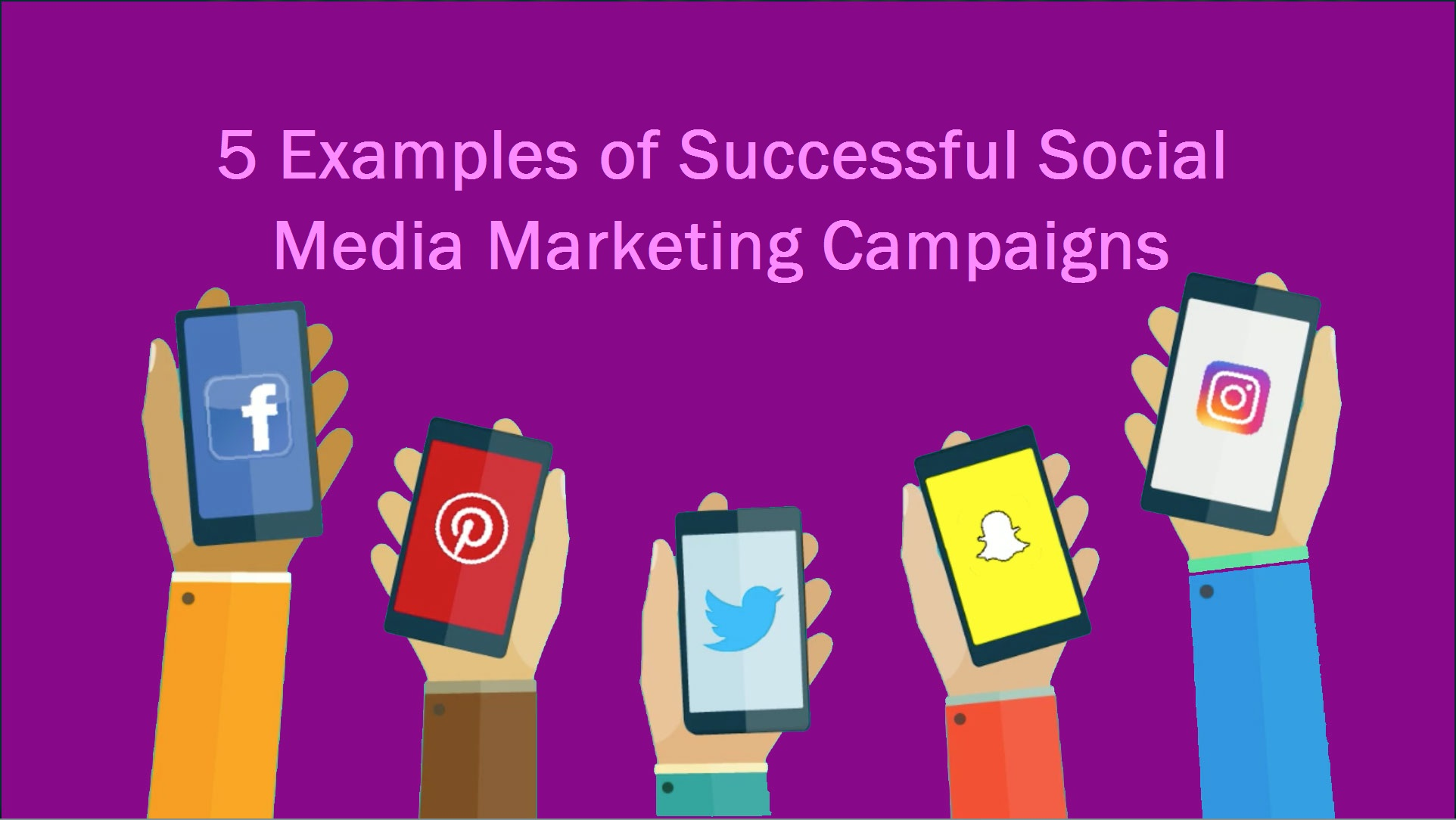 5 Examples of Successful Social Media Marketing Campaigns1