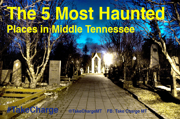 The 5 Most Haunted Places In Middle Tennessee  #takecharge