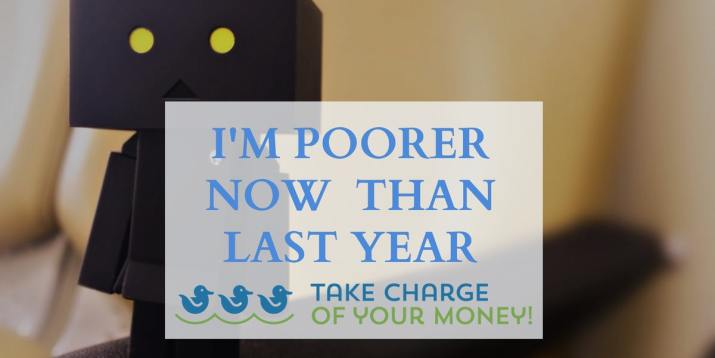 I'm poorer now than I was last year!