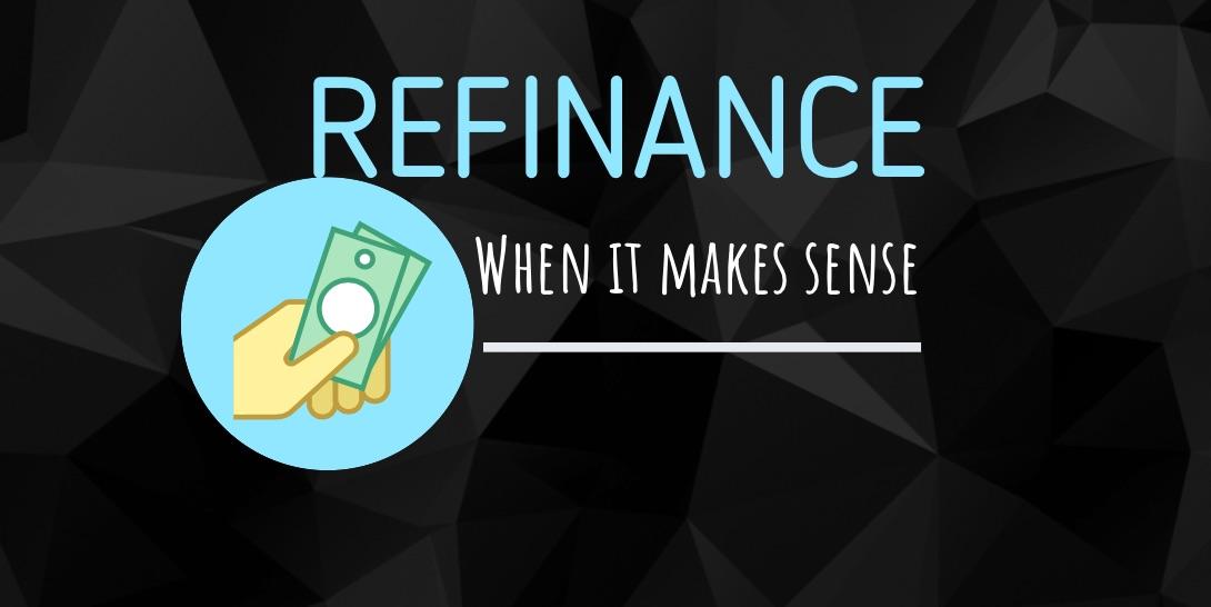 When does it make sense to refinance a property?