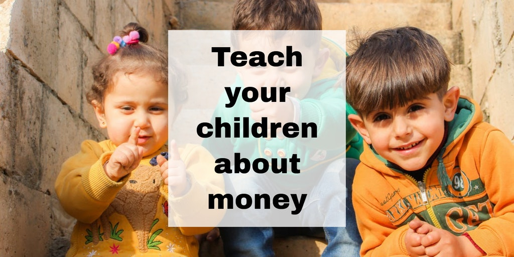 The Importance of Teaching Your Children the Value of Money