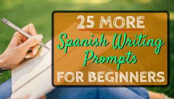 25 Creative Writing Prompts to Practice Spanish
