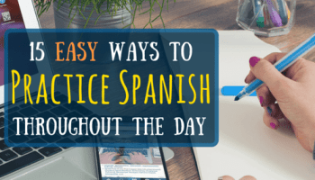 15 easy ways to practice spanish throughout the day