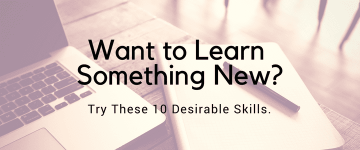 Want To Learn Something New? Try These 10 Desirable Skills