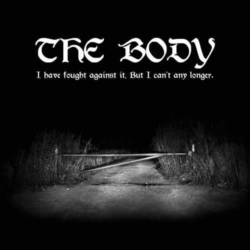 The Body - I Have Fought Against It, But I Can't Any Longer. (2018)