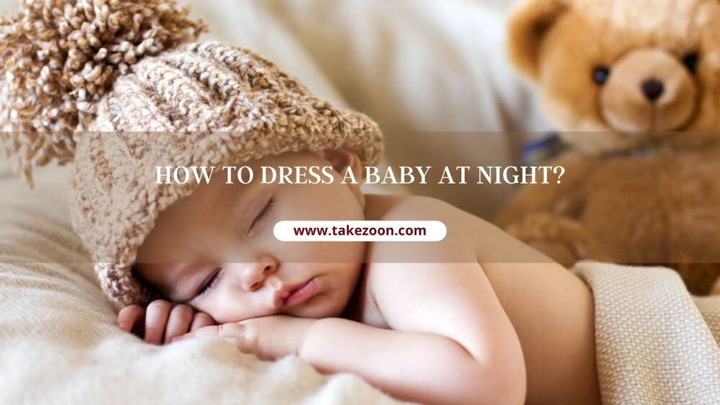 How To Dress A Baby At Night?