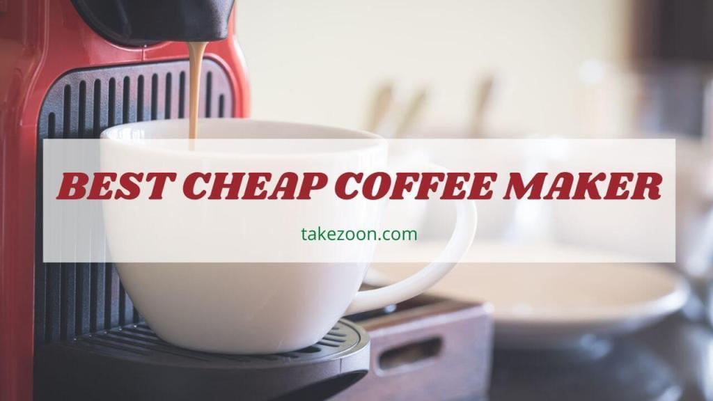 best cheap coffee maker
