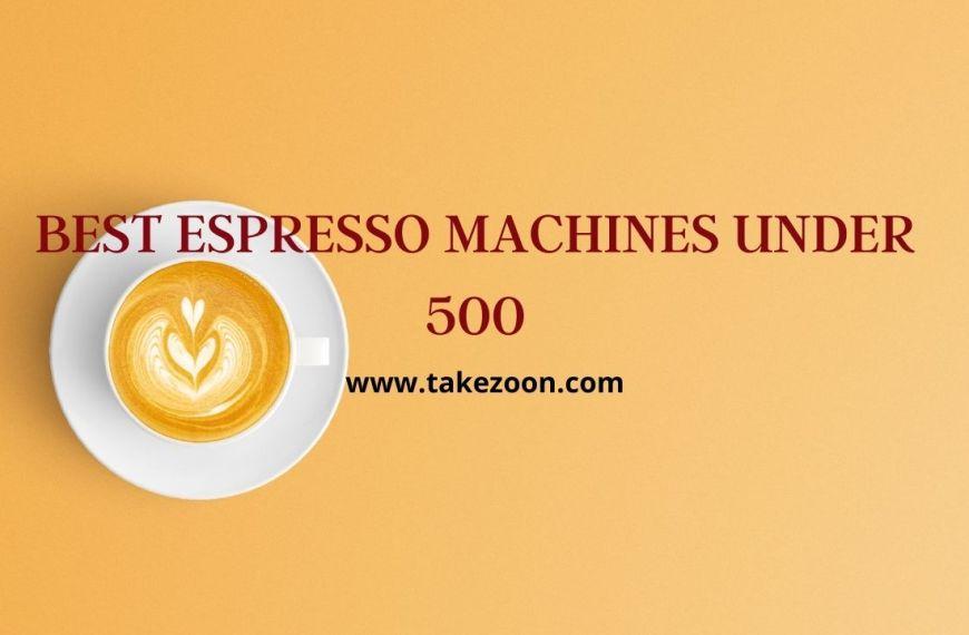 Best Espresso Machines Under 500 || 6 Best Espresso Machines Under 500 In 2021