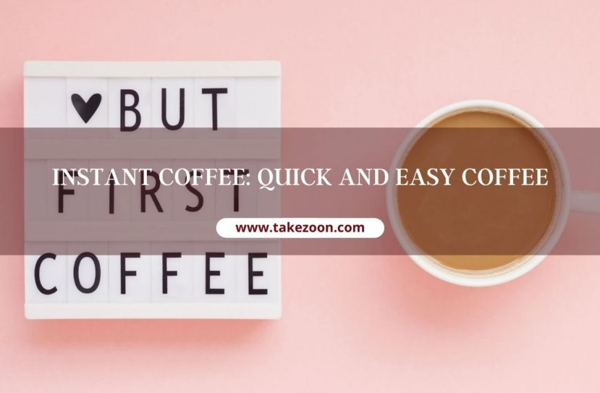 Instant Coffee: Quick And Easy Coffee