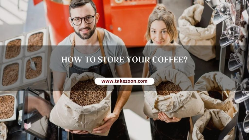 here they learn how to store your coffee