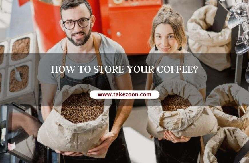 How To Store Your Coffee?