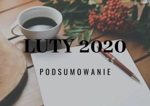 Luty 2020 – podsumowanie