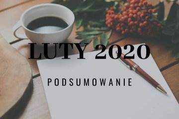 Luty 2020 - podsumowanie