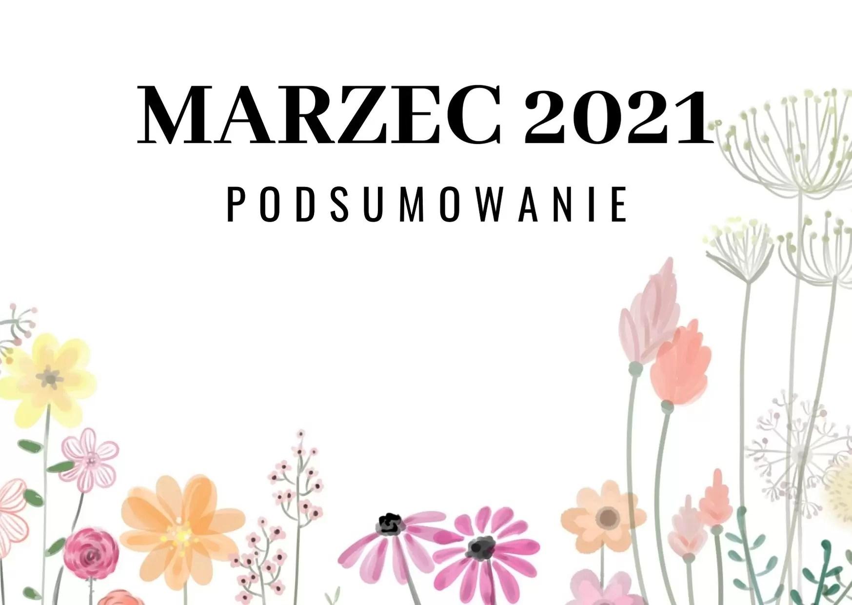 Marzec 2021 podsumowanie