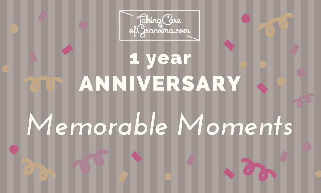 Graphic: TakingCareofGrandma.com 1 Year Anniversary Memorable Moments