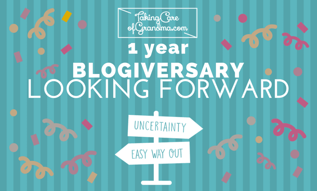 TakingCareofGrandma.com BLOGIVERSARY LOOKING FORWARD