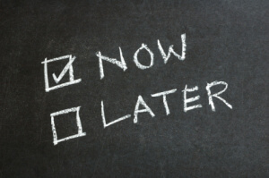 don't procrastinate, do it now