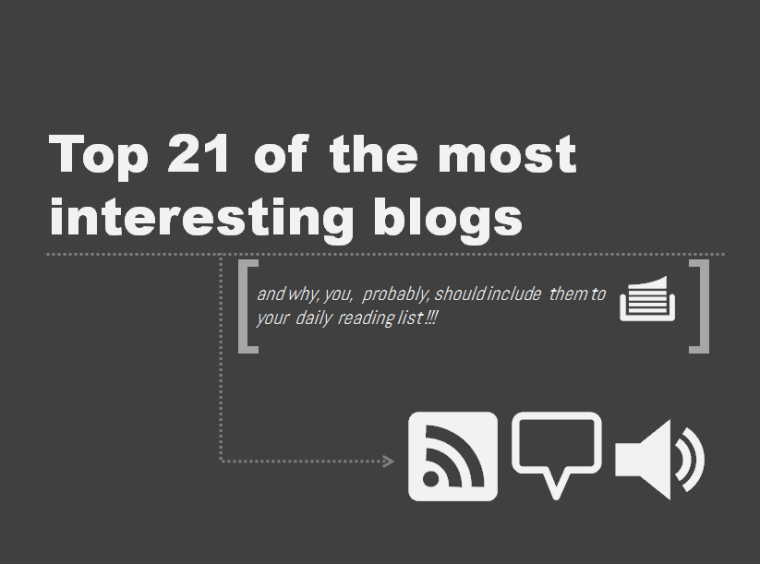 Top 21 of the most interesting blogs