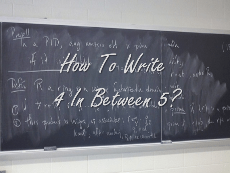 How To Write 4 In Between 5?