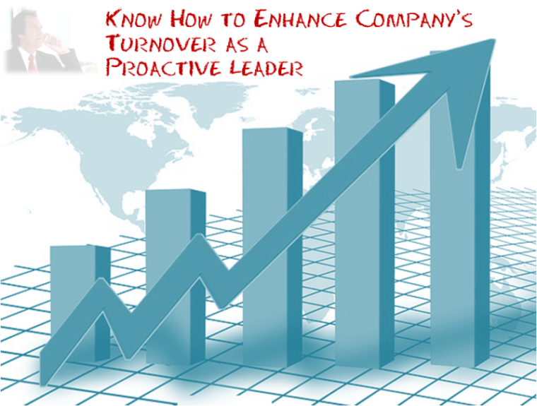 Know How to Enhance Company's Turnover as a Proactive Leader