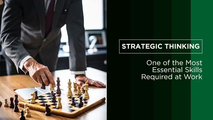 Strategic Thinking - One of the Most Essential Skills Required at Work