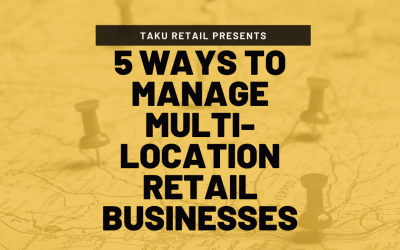 5 Tips to Manage Multi-Location Retail Businesses