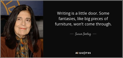 quote-writing-is-a-little-door-some-fantasies-like-big-pieces-of-furniture-won-t-come-through-susan-sontag-86-84-56