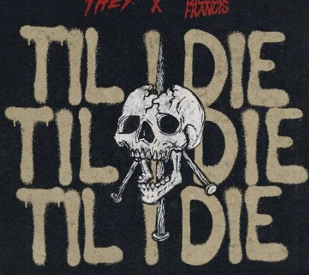 Till I Die - THEY and Dillon Francis Single