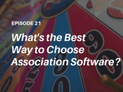 What's the best way to choose association software? Listen to the Talented Learning Show podcast as independent tech analyst John Leh interviews Chad Stewart of SmartThoughts LLC