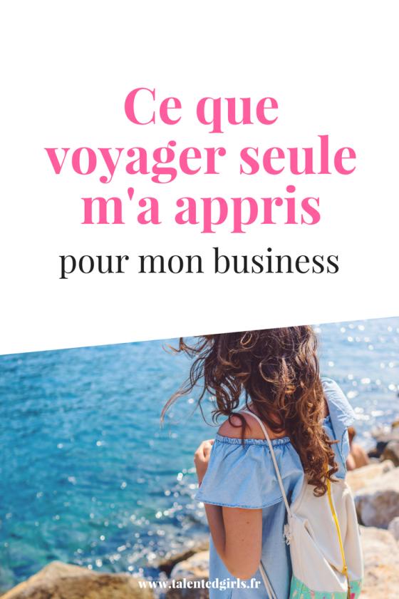 Voyager seule : ce que cela m'a appris pour mon business ⎟ Talented Girls, conseils business et ondes positives pour les femmes entrepreneures ! www.talentedgirls.fr