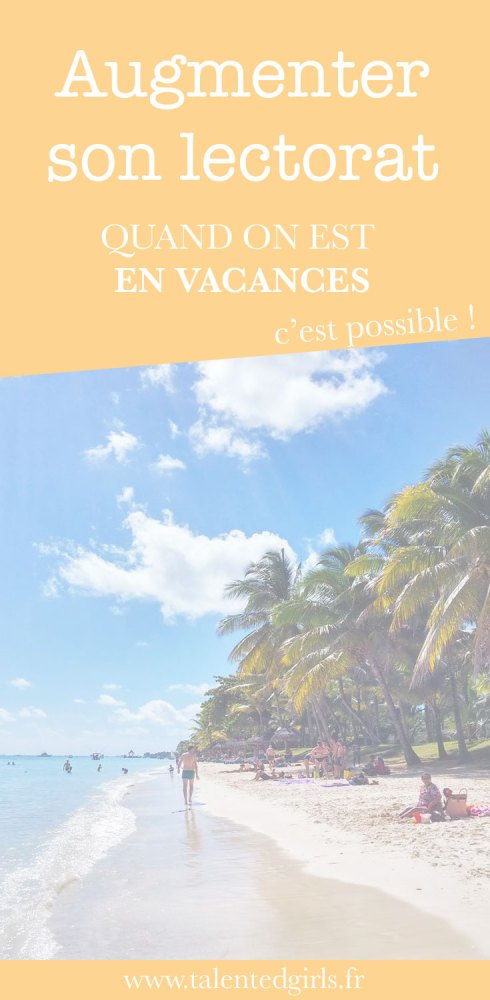 augmenter-son-lectorat-quand-on-est-en-vacances-conseil-blog-talented-girls