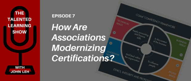PODCAST - How are associations modernizing their certification programs? Join AICPA managing director Arleen Thomas and LMS tech analyst John Leh on the Talented Learning Show!