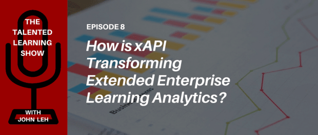 Podcast - Business benefits of xAPI standard for extended enterprise learning analytics? Listen to The Talented Learning Show with learning tech analyst John Leh